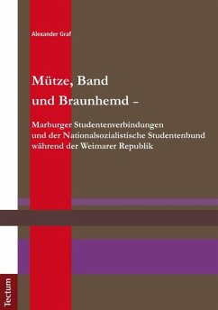 Mütze, Band und Braunhemd - Marburger Studentenverbindungen und der Nationalsozialistische Studentenbund während der Weimarer Republik (eBook, PDF) - Graf, Alexander