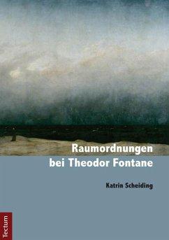 Raumordnungen bei Theodor Fontane (eBook, PDF) - Scheiding, Katrin