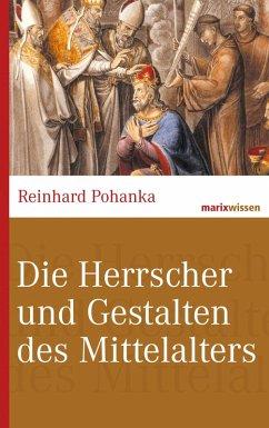 Die Herrscher und Gestalten des Mittelalters (eBook, ePUB) - Pohanka, Reinhard