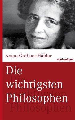Die wichtigsten Philosophen (eBook, ePUB) - Grabner-Haider, Anton