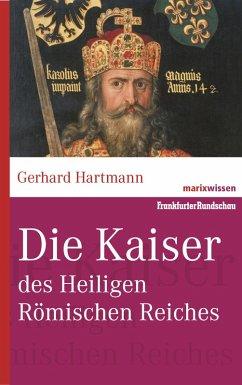 Die Kaiser des Heiligen Römischen Reiches (eBook, ePUB) - Hartmann, Gerhard