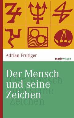 Der Mensch und seine Zeichen (eBook, ePUB) - Frutiger, Adrian