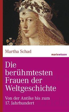 Die berühmtesten Frauen der Weltgeschichte (eBook, ePUB) - Schad, Martha