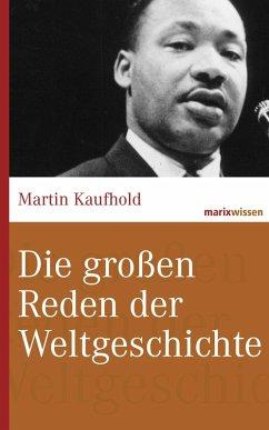 Die großen Reden der Weltgeschichte (eBook, ePUB) - Kaufhold, Martin