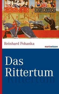 Das Rittertum (eBook, ePUB) - Pohanka, Reinhard