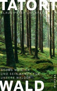 Tatort Wald (eBook, ePUB) - Lieckfeld, Claus-Peter; Meister, Georg