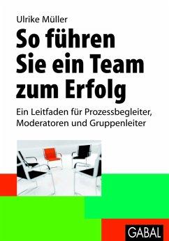 So führen Sie ein Team zum Erfolg (eBook, PDF) - Müller, Ulrike