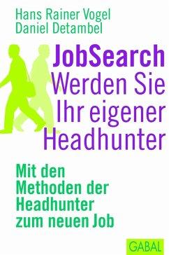 JobSearch. Werden Sie Ihr eigener Headhunter (eBook, PDF) - Detambel, Daniel; Vogel, Hans Rainer