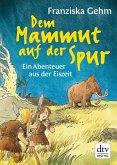 Dem Mammut auf der Spur (eBook, ePUB)