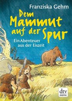 Dem Mammut auf der Spur (eBook, ePUB) - Gehm, Franziska