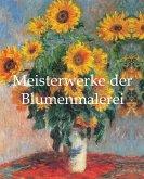 Meisterwerke der Blumenmalerei (eBook, PDF)
