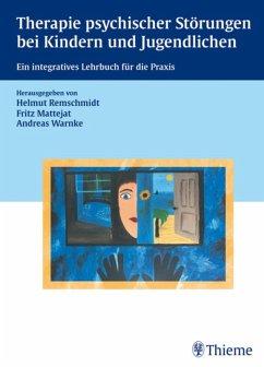 Therapie psychischer Störungen bei Kindern und Jugendlichen (eBook, PDF) - Remschmidt, Helmut; Mattejat, Fritz; Warnke, Andreas