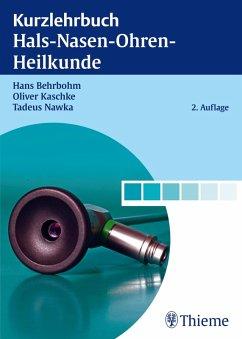 Kurzlehrbuch Hals-Nasen-Ohren-Heilkunde (eBook, PDF) - Behrbohm, Hans; Kaschke, Oliver; Nawka, Tadeus
