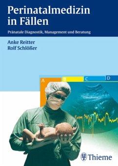 Perinatalmedizin in Fällen (eBook, PDF) - Reitter, Anke; Schlösser, Rolf