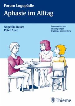 Aphasie im Alltag (eBook, PDF) - Auer, Peter; Bauer, Angelika