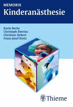 Memorix Kinderanästhesie (eBook, PDF) - Becke, Karin; Eberius, Christoph; Siebert, Christian; Kretz, Franz-Josef