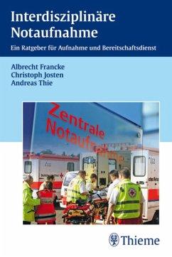Interdisziplinäre Notaufnahme (eBook, PDF) - Francke, Albrecht; Josten, Christoph; Thie, Andreas