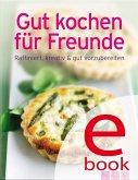 Gut kochen für Freunde (eBook, ePUB)
