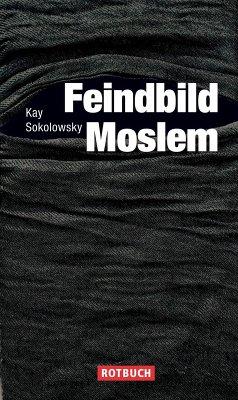 Feindbild Moslem (eBook, ePUB) - Sokolowsky, Kay