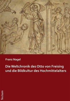 Die Weltchronik des Otto von Freising und die Bildkultur des Hochmittelalters (eBook, PDF) - Nagel, Franz
