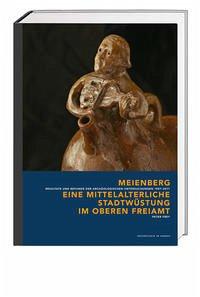 Meienberg – eine mittelalterliche Stadtwüstung im oberen Freiamt