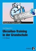 Uhrzeiten-Training in der Grundschule 1./2. Klasse (eBook, PDF)