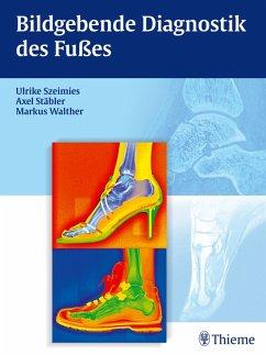 Bildgebende Diagnostik des Fußes (eBook, PDF) - Stäbler, Axel; Walther, Markus; Szeimies, Ulrike