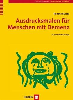 Ausdrucksmalen für Menschen mit Demenz (eBook, PDF) - Sulser, Renate