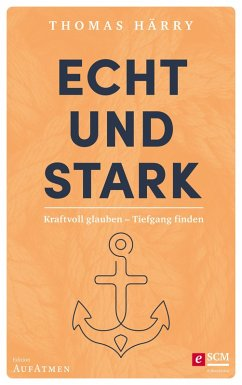 Echt und stark (eBook, ePUB) - Härry, Thomas