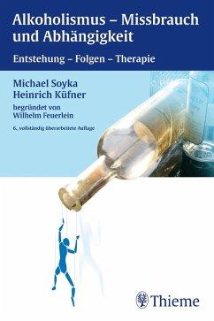 Alkoholismus - Mißbrauch und Abhängigkeit (eBook, ePUB) - Küfner, Heinrich; Feuerlein, Wilhelm; Soyka, Michael