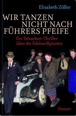 Wir tanzen nicht nach Führers Pfeife (eBook, ePUB) - Zöller, Elisabeth