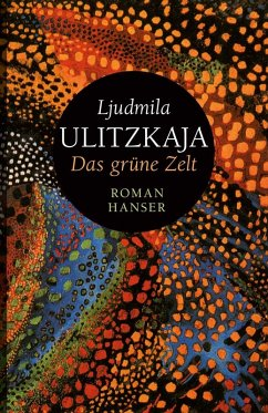 Das grüne Zelt (eBook, ePUB) - Ulitzkaja, Ljudmila