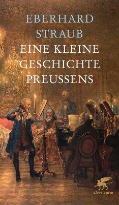 Eine kleine Geschichte Preußens (eBook, ePUB) - Straub, Eberhard