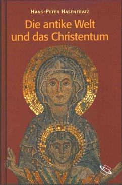 Die antike Welt und das Christentum (eBook, ePUB) - Hasenfratz, Hans-Peter