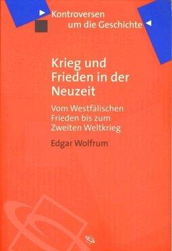 Krieg und Frieden in der Neuzeit (eBook, ePUB) - Wolfrum, Edgar