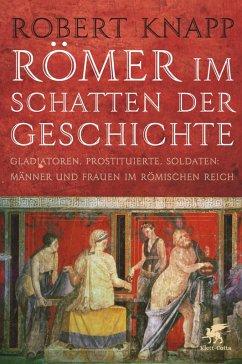 Römer im Schatten der Geschichte (eBook, ePUB) - Knapp, Robert
