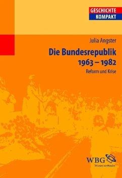 Die Bundesrepublik Deutschland 1963-1982 (eBook, PDF) - Angster, Julia