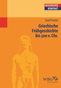 Griechische Frühgeschichte bis 500 v. Chr. (eBook, PDF) - Fischer, Josef