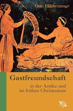 Gastfreundschaft in der Antike und im frühen Christentum (eBook, PDF) - Hiltbrunner, Otto
