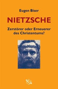 Nietzsche - Zerstörer oder Erneuerer des Christentums? (eBook, PDF) - Biser, Eugen