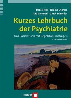 Kurzes Lehrbuch der Psychiatrie (eBook, PDF) - Endrass, Jérome; Hell, Daniel; Schnyder, Ulrich; Vontobel, Jürg