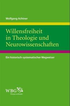 Willensfreiheit in Theologie und Neurowissenschaften (eBook, PDF) - Achtner, Wolfgang
