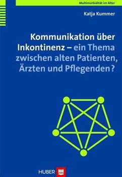 Kommunikation über Inkontinenz - ein Thema zwischen alten Patienten, Ärzten und Pflegenden? (eBook, PDF) - Kummer, Katja