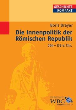 Die Innenpolitik der Römischen Republik 264-133 v.Chr. (eBook, PDF) - Dreyer, Boris