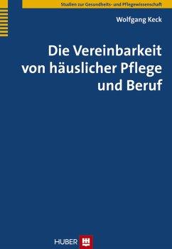 Die Vereinbarkeit von häuslicher Pflege und Beruf (eBook, PDF) - Keck, Wolfgang