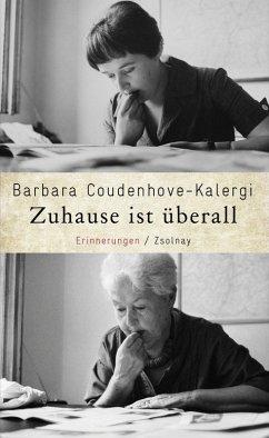 Zuhause ist überall (eBook, ePUB) - Coudenhove-Kalergi, Barbara