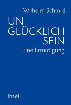 Unglücklich sein (eBook, ePUB) - Schmid, Wilhelm