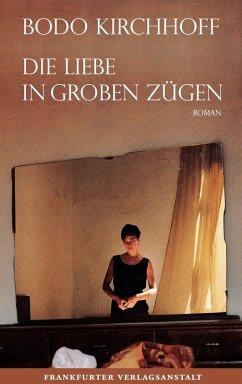 Die Liebe in groben Zügen (eBook, ePUB) - Kirchhoff, Bodo