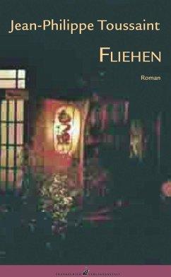 Fliehen (eBook, ePUB) - Toussaint, Jean-Philippe
