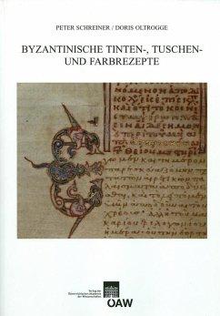 Byzantinische Tinten-, Tuschen- und Farbrezepte (eBook, PDF) - Schreiner, Peter; Oltrogge, Doris